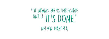 it always seems impossible untill it's done, nelson mandela